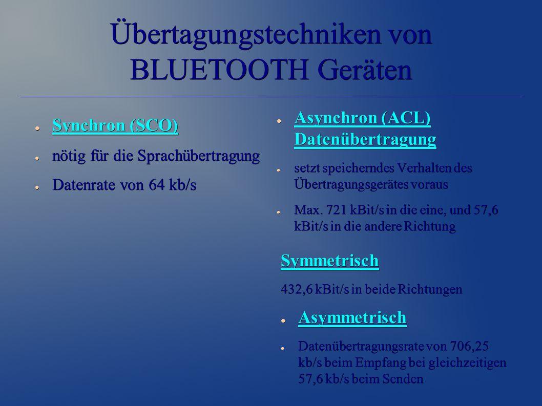 Übertagungstechniken von BLUETOOTH Geräten ● Synchron (SCO) ● nötig für die Sprachübertragung ● Datenrate von 64 kb/s Symmetrisch 432,6 kBit/s in beid