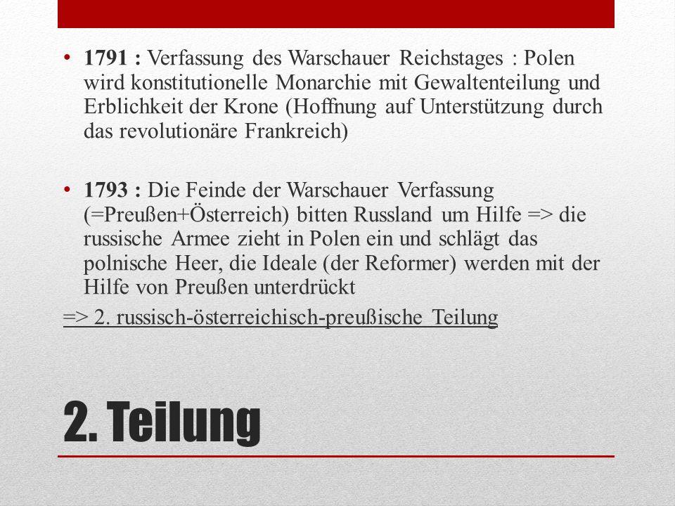 2. Teilung 1791 : Verfassung des Warschauer Reichstages : Polen wird konstitutionelle Monarchie mit Gewaltenteilung und Erblichkeit der Krone (Hoffnun
