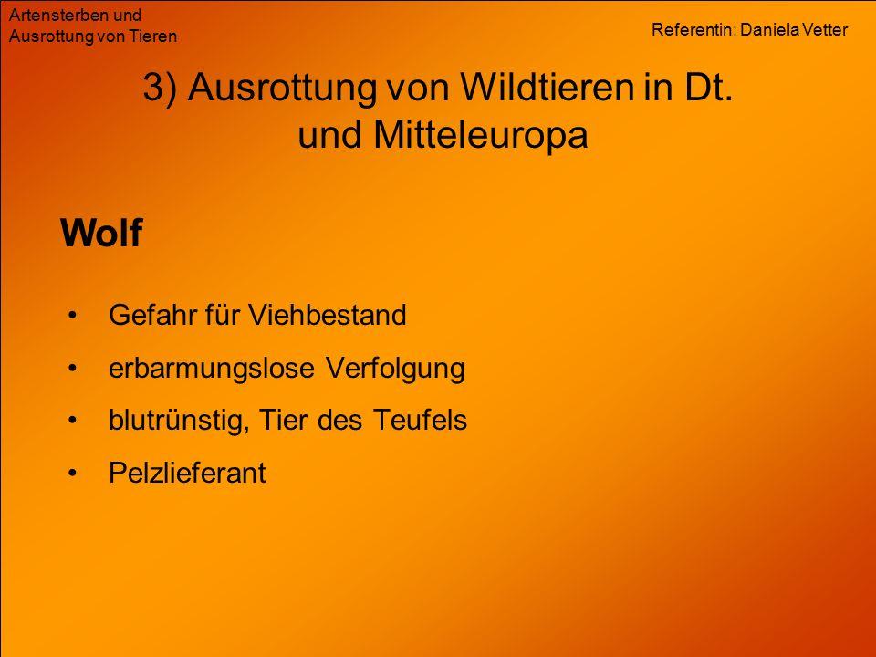 Referentin: Daniela Vetter Artensterben und Ausrottung von Tieren 3) Ausrottung von Wildtieren in Dt. und Mitteleuropa Wolf Gefahr für Viehbestand erb