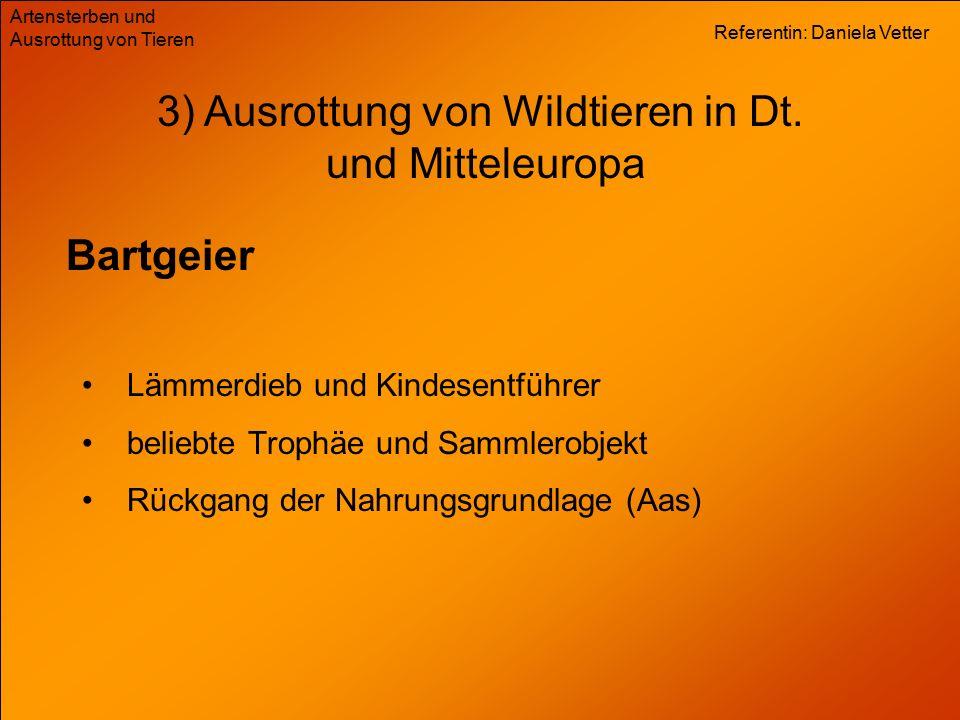 Referentin: Daniela Vetter Artensterben und Ausrottung von Tieren 3) Ausrottung von Wildtieren in Dt. und Mitteleuropa Bartgeier Lämmerdieb und Kindes