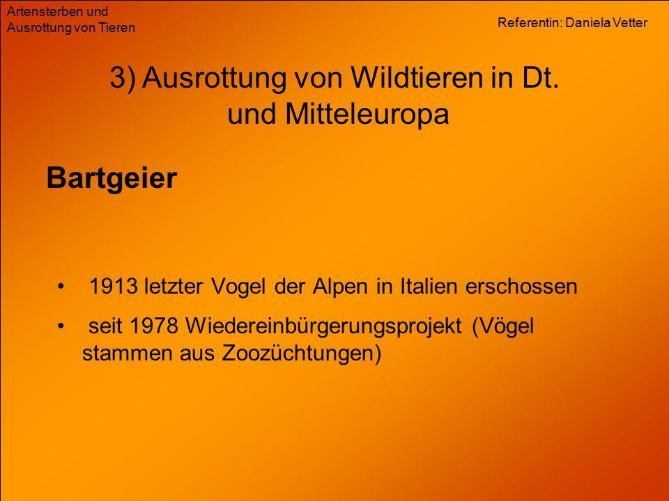 Referentin: Daniela Vetter Artensterben und Ausrottung von Tieren Bartgeier 3) Ausrottung von Wildtieren in Dt.