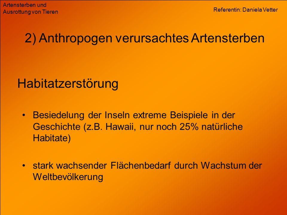 Referentin: Daniela Vetter Artensterben und Ausrottung von Tieren 2) Anthropogen verursachtes Artensterben Habitatzerstörung Besiedelung der Inseln ex