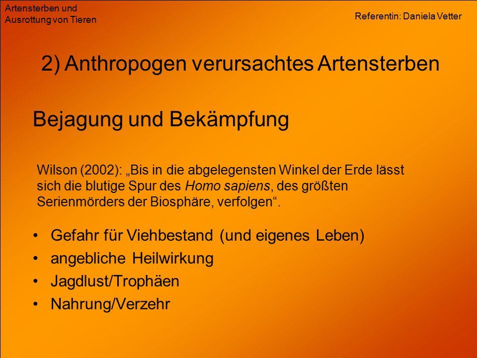 Referentin: Daniela Vetter Artensterben und Ausrottung von Tieren 2) Anthropogen verursachtes Artensterben Das Aussterben einer Art hat immer mehrere Gründe Schwierigkeit, den Grund für Artenrückgänge festzustellen
