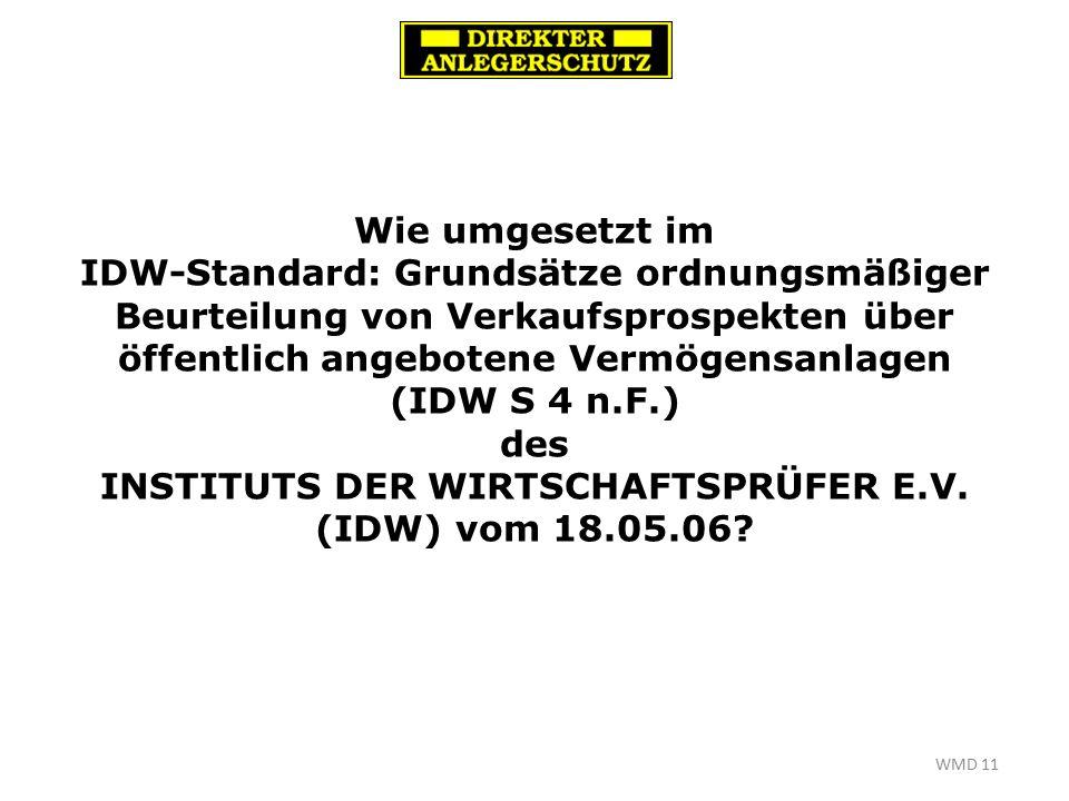 WMD 11 Wie umgesetzt im IDW-Standard: Grundsätze ordnungsmäßiger Beurteilung von Verkaufsprospekten über öffentlich angebotene Vermögensanlagen (IDW S 4 n.F.) des INSTITUTS DER WIRTSCHAFTSPRÜFER E.V.