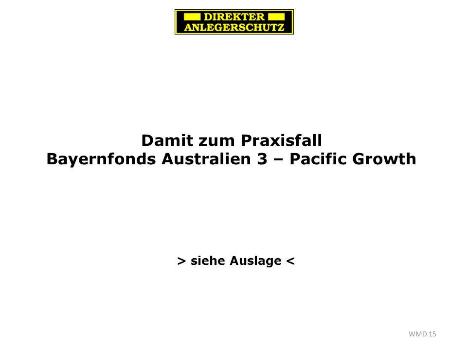 WMD 15 Damit zum Praxisfall Bayernfonds Australien 3 – Pacific Growth > siehe Auslage <