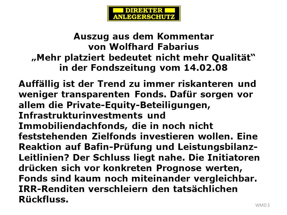 """WMD 5 Auszug aus dem Kommentar von Wolfhard Fabarius """"Mehr platziert bedeutet nicht mehr Qualität in der Fondszeitung vom 14.02.08 Auffällig ist der Trend zu immer riskanteren und weniger transparenten Fonds."""