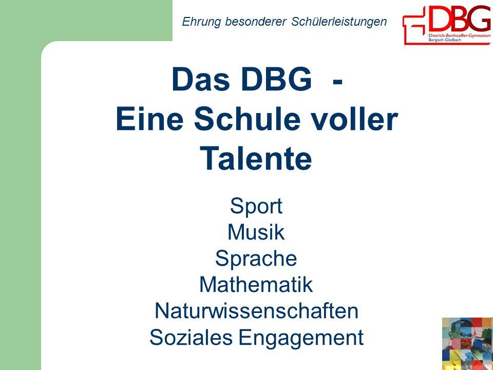 Ehrung besonderer Schülerleistungen Das DBG - Eine Schule voller Talente Sport Musik Sprache Mathematik Naturwissenschaften Soziales Engagement