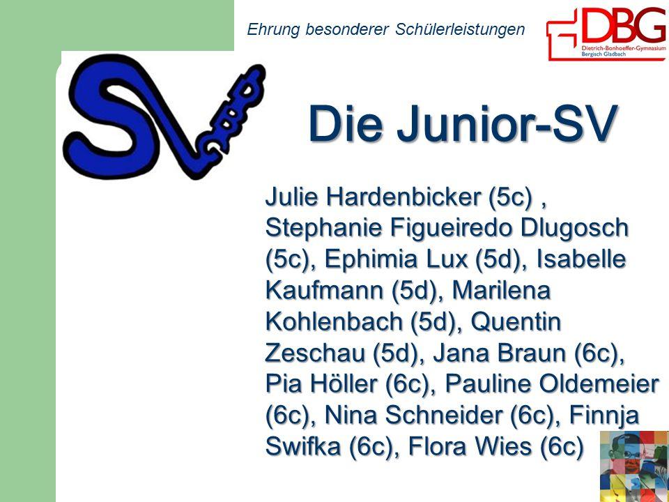 Ehrung besonderer Schülerleistungen Die Junior-SV Die Junior-SV Julie Hardenbicker (5c), Stephanie Figueiredo Dlugosch (5c), Ephimia Lux (5d), Isabelle Kaufmann (5d), Marilena Kohlenbach (5d), Quentin Zeschau (5d), Jana Braun (6c), Pia Höller (6c), Pauline Oldemeier (6c), Nina Schneider (6c), Finnja Swifka (6c), Flora Wies (6c)