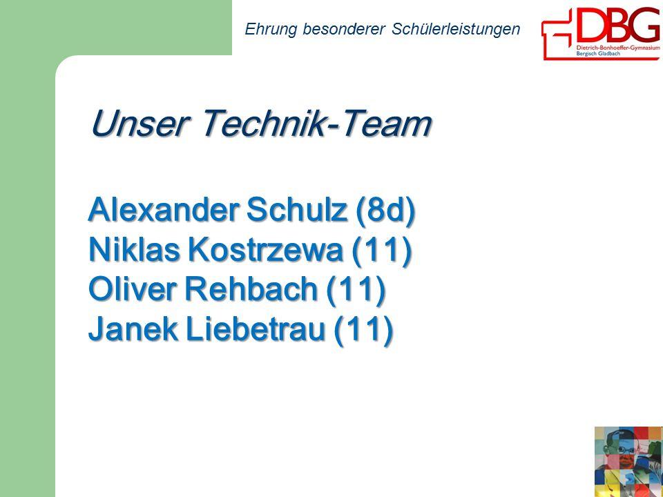 Ehrung besonderer Schülerleistungen Unser Technik-Team Alexander Schulz (8d) Niklas Kostrzewa (11) Oliver Rehbach (11) Janek Liebetrau (11)