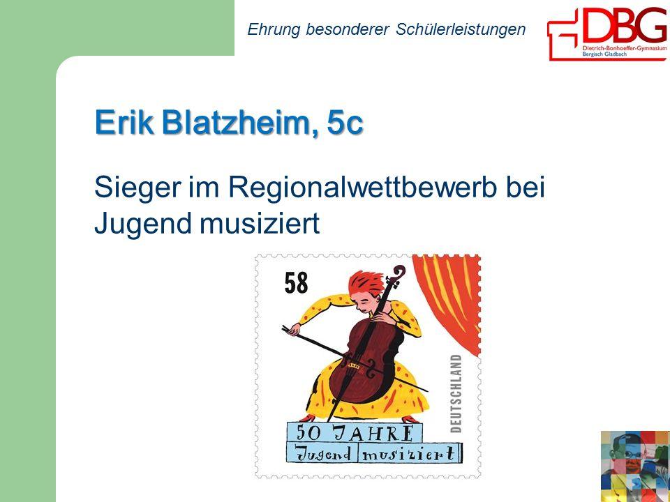 Ehrung besonderer Schülerleistungen Erik Blatzheim, 5c Sieger im Regionalwettbewerb bei Jugend musiziert