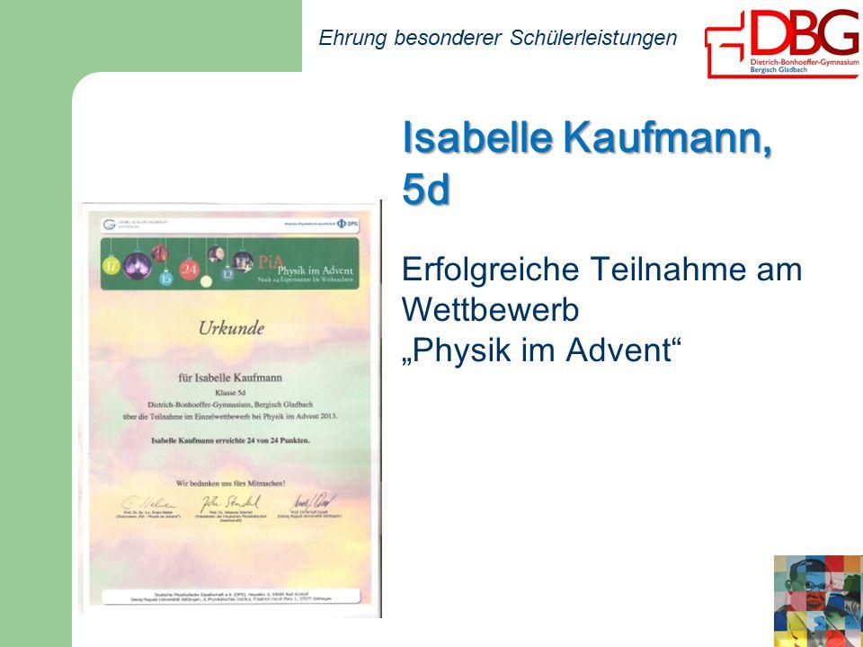 """Ehrung besonderer Schülerleistungen Isabelle Kaufmann, 5d Erfolgreiche Teilnahme am Wettbewerb """"Physik im Advent"""