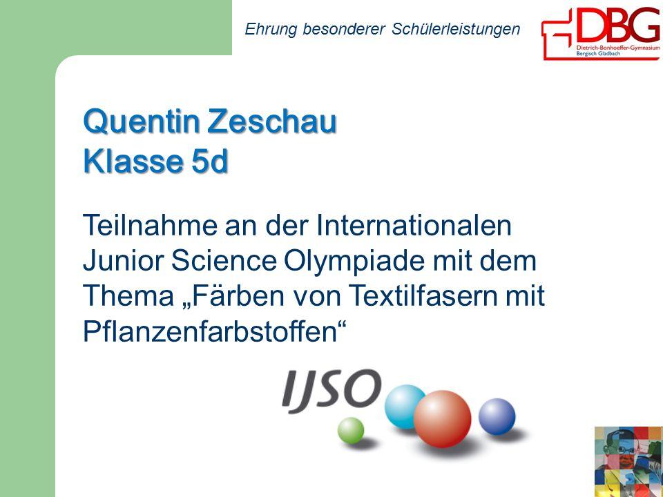 """Ehrung besonderer Schülerleistungen Quentin Zeschau Klasse 5d Teilnahme an der Internationalen Junior Science Olympiade mit dem Thema """"Färben von Textilfasern mit Pflanzenfarbstoffen"""