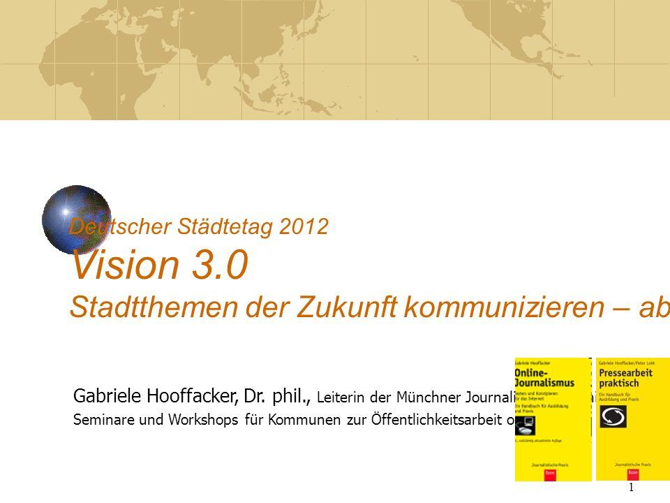 1 Deutscher Städtetag 2012 Vision 3.0 Stadtthemen der Zukunft kommunizieren – aber wie.