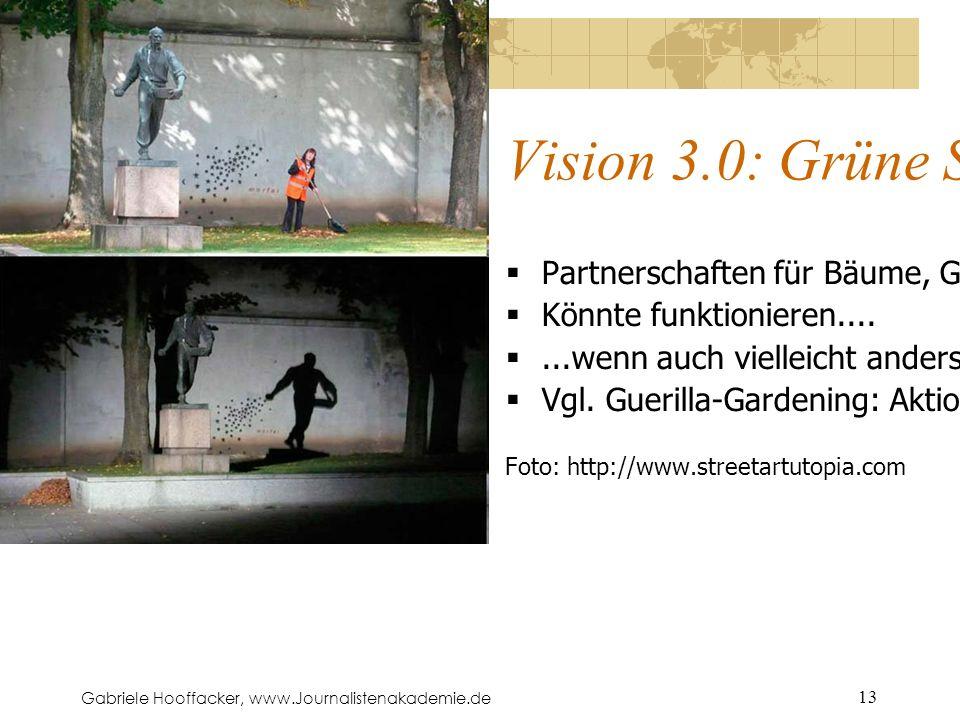 Gabriele Hooffacker, www.Journalistenakademie.de 13 Vision 3.0: Grüne Städte  Partnerschaften für Bäume, Gärten, Rasenflächen...