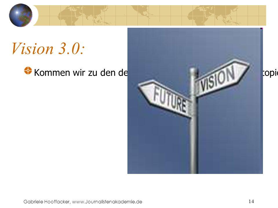 Gabriele Hooffacker, www.Journalistenakademie.de 14 Vision 3.0: Kommen wir zu den den weniger schönen Utopien (Dystopien).