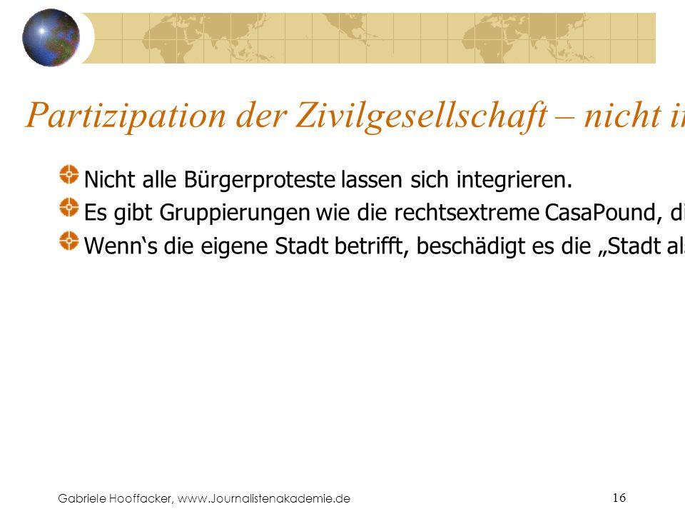 Gabriele Hooffacker, www.Journalistenakademie.de 16 Partizipation der Zivilgesellschaft – nicht immer wie geplant Nicht alle Bürgerproteste lassen sich integrieren.