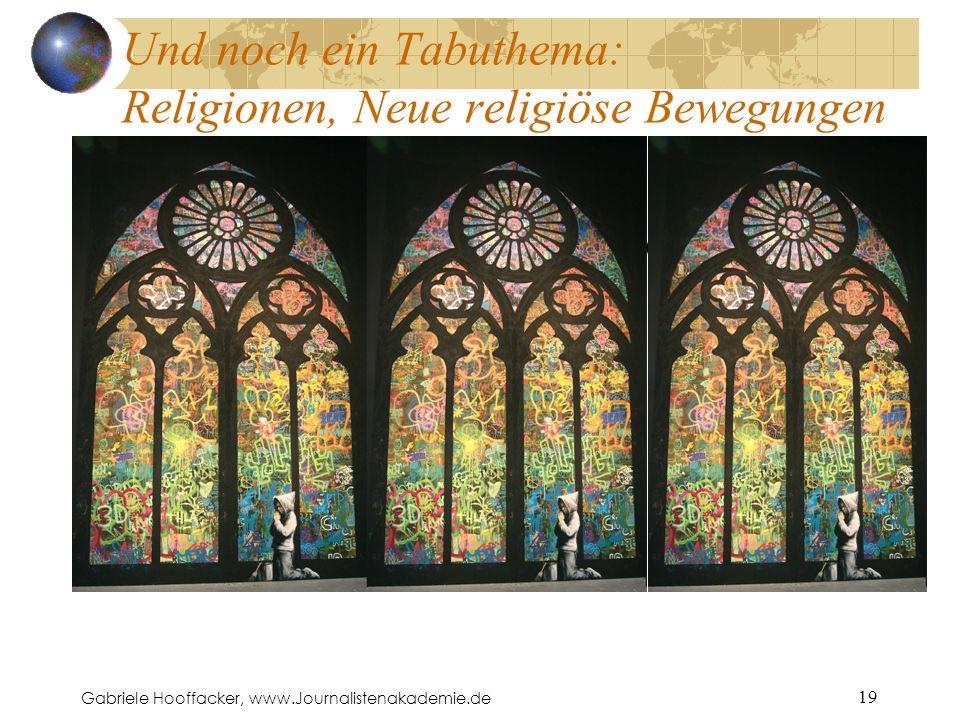 Gabriele Hooffacker, www.Journalistenakademie.de 19 Und noch ein Tabuthema: Religionen, Neue religiöse Bewegungen http://www.streetartutopia.com/ Foto: http://www.streetartutopia.com/