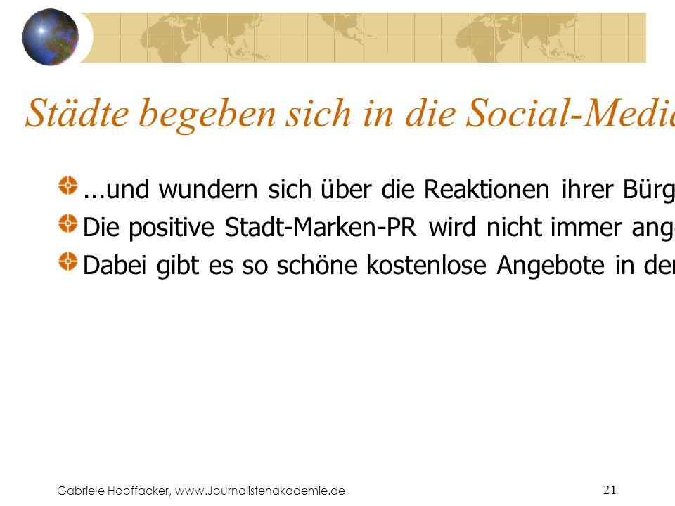 Gabriele Hooffacker, www.Journalistenakademie.de 21 Städte begeben sich in die Social-Media-Communitys......und wundern sich über die Reaktionen ihrer Bürgerinnen und Bürger.