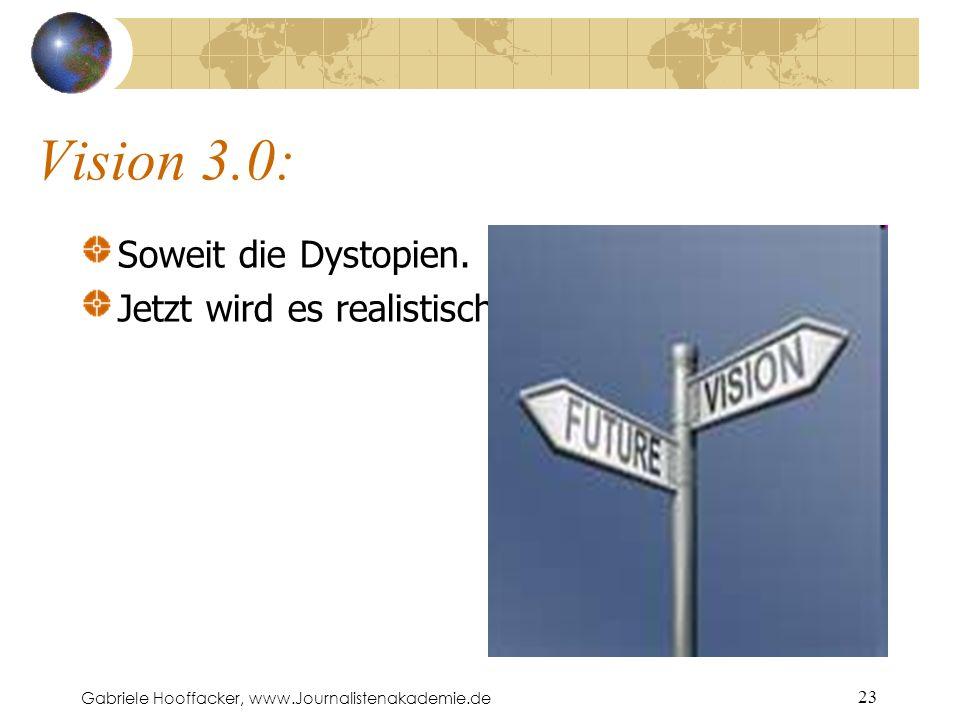 Gabriele Hooffacker, www.Journalistenakademie.de 23 Vision 3.0: Soweit die Dystopien.