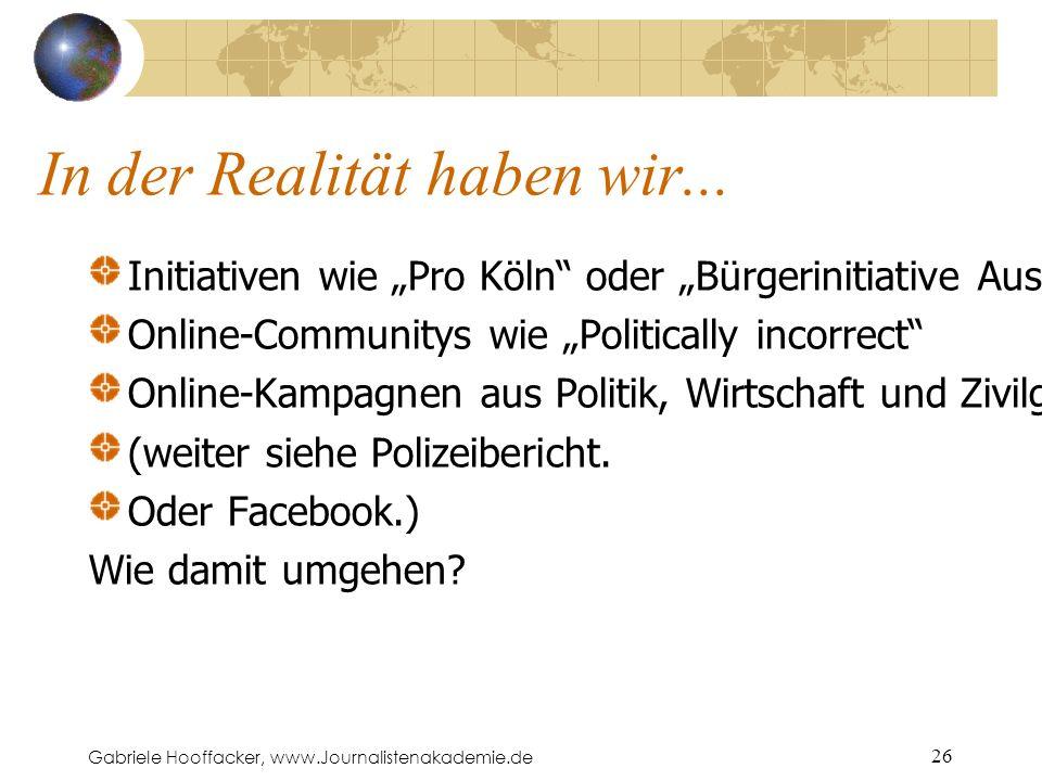 Gabriele Hooffacker, www.Journalistenakademie.de 26 In der Realität haben wir...