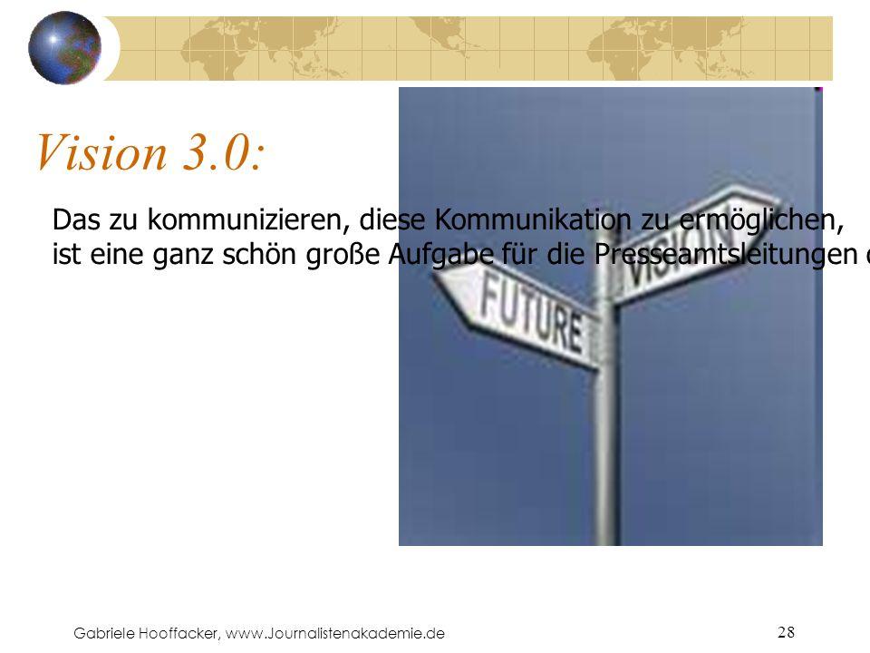 Gabriele Hooffacker, www.Journalistenakademie.de 28 Vision 3.0: Das zu kommunizieren, diese Kommunikation zu ermöglichen, ist eine ganz schön große Aufgabe für die Presseamtsleitungen der Städte.