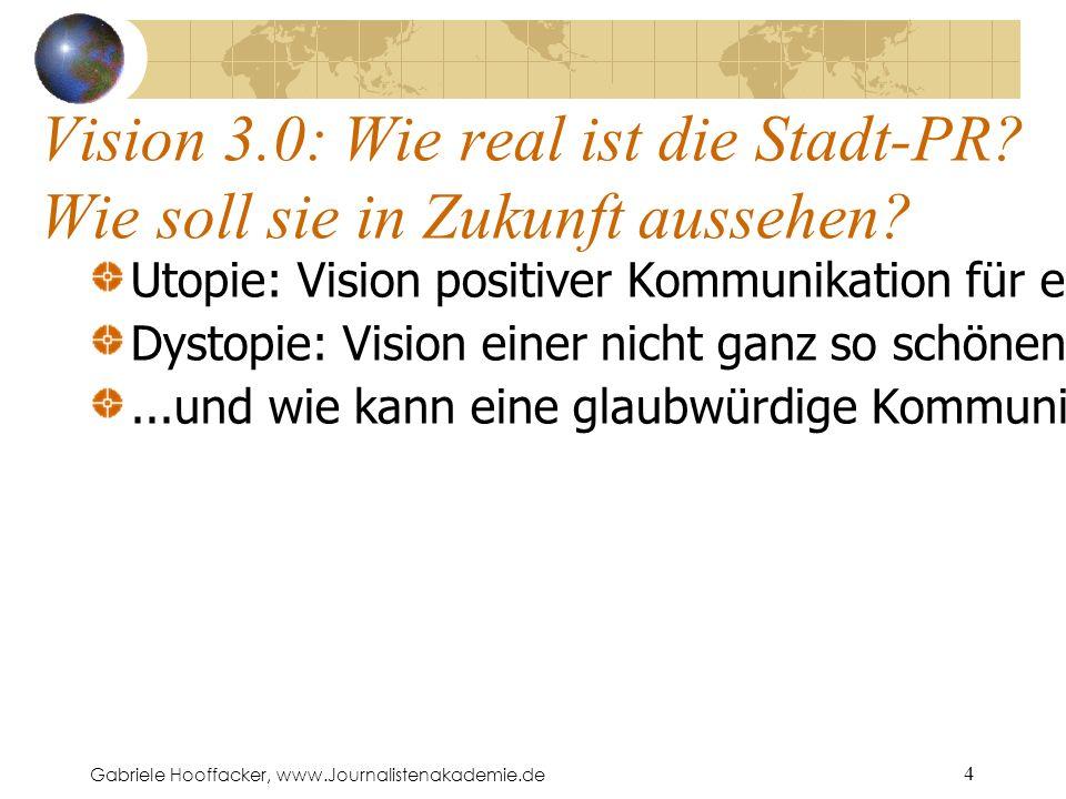 Gabriele Hooffacker, www.Journalistenakademie.de 4 Vision 3.0: Wie real ist die Stadt-PR.