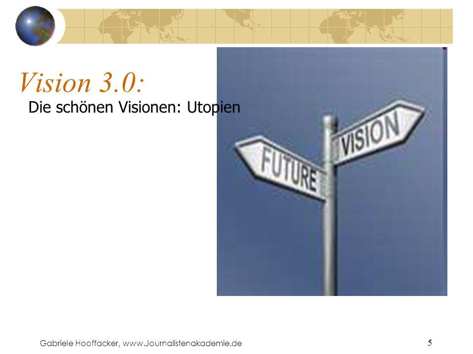 Gabriele Hooffacker, www.Journalistenakademie.de 5 Vision 3.0: Die schönen Visionen: Utopien