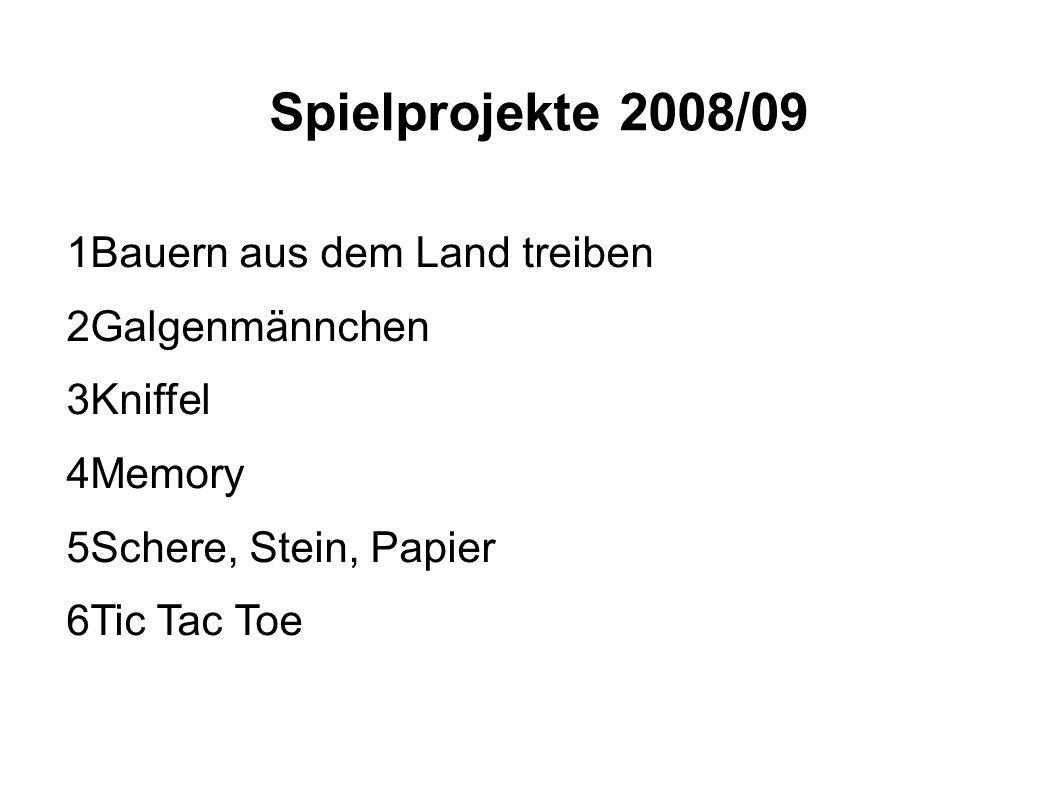 Spielprojekte 2008/09 1Bauern aus dem Land treiben 2Galgenmännchen 3Kniffel 4Memory 5Schere, Stein, Papier 6Tic Tac Toe