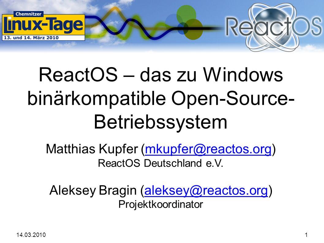 14.03.20101 ReactOS – das zu Windows binärkompatible Open-Source- Betriebssystem Matthias Kupfer (mkupfer@reactos.org)mkupfer@reactos.org ReactOS Deutschland e.V.