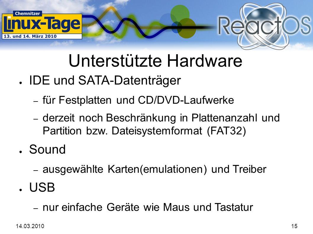 14.03.201015 Unterstützte Hardware ● IDE und SATA-Datenträger – für Festplatten und CD/DVD-Laufwerke – derzeit noch Beschränkung in Plattenanzahl und Partition bzw.