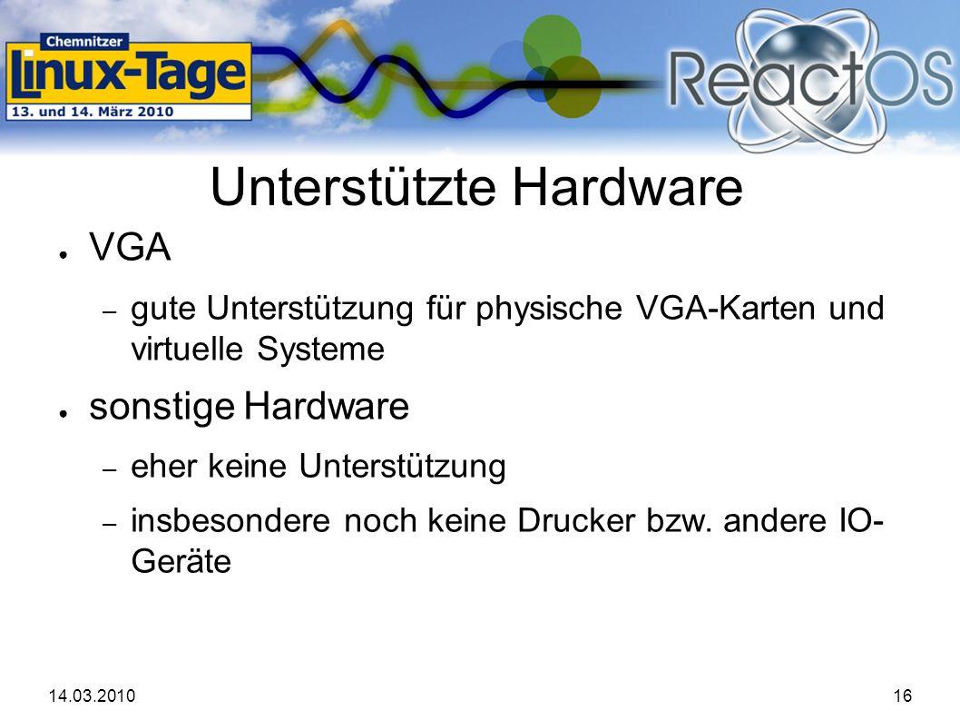 14.03.201016 Unterstützte Hardware ● VGA – gute Unterstützung für physische VGA-Karten und virtuelle Systeme ● sonstige Hardware – eher keine Unterstützung – insbesondere noch keine Drucker bzw.