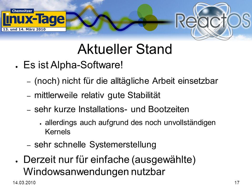 14.03.201017 Aktueller Stand ● Es ist Alpha-Software.