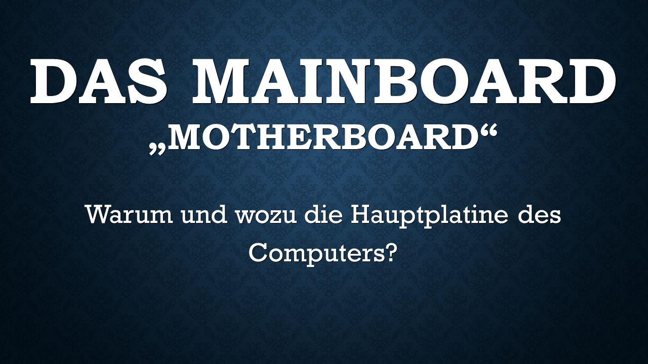 """DAS MAINBOARD """"MOTHERBOARD Warum und wozu die Hauptplatine des Computers"""