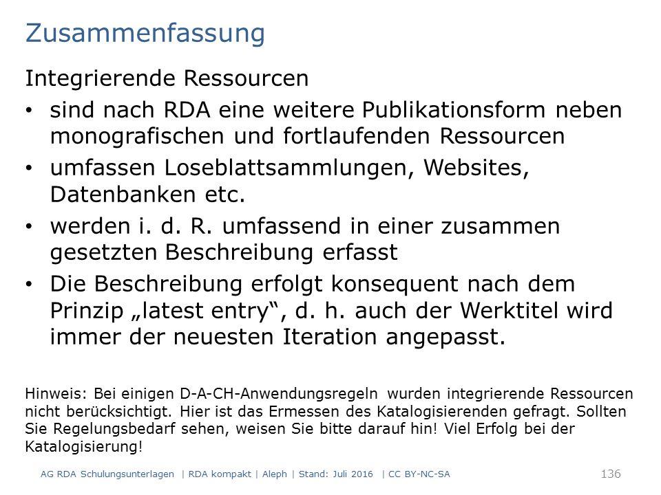 Zusammenfassung Integrierende Ressourcen sind nach RDA eine weitere Publikationsform neben monografischen und fortlaufenden Ressourcen umfassen Loseblattsammlungen, Websites, Datenbanken etc.