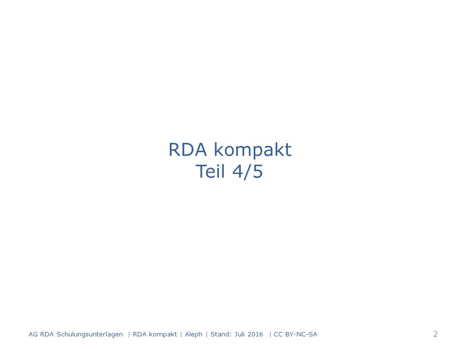 AG RDA Schulungsunterlagen | RDA kompakt | Aleph | Stand: Juli 2016 | CC BY-NC-SA 33 AlephRDAElementErfassung 051 Pos.0 2.13Erscheinungsweisen (mehrteilige Monografie) 0613.2Medientyp $b n (ohne Hilfsmittel zu benutzen) 0613.2Medientyp$b v (video) 0613.2Medientyp$b c (Computermedien) 0623.3Datenträgertyp$b nc (Band) 0623.3Datenträgertyp$b vd (Videodisk) 0623.3Datenträgertyp$b cd (Computerdisk) 0606.9Inhaltstyp$b txt (Text) 0606.9Inhaltstyp $b tdi (zweidimensionales bewegtes Bild) 0606.9Inhaltstyp$b cod (Computerdaten) Beispiel: Medienkombination (Buch, DVD- Video, CD-ROM) Übergeordnete Aufnahme