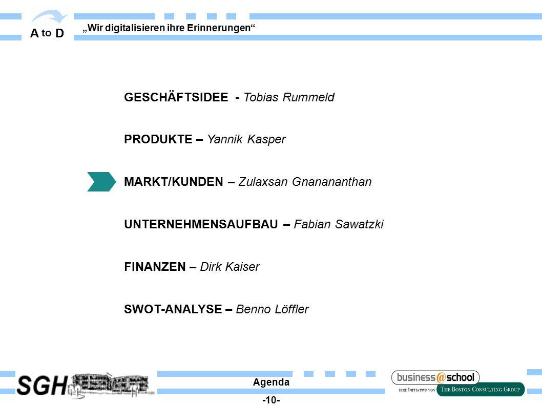"""A to D """"Wir digitalisieren ihre Erinnerungen"""" Agenda -10- GESCHÄFTSIDEE - Tobias Rummeld PRODUKTE – Yannik Kasper MARKT/KUNDEN – Zulaxsan Gnanananthan"""