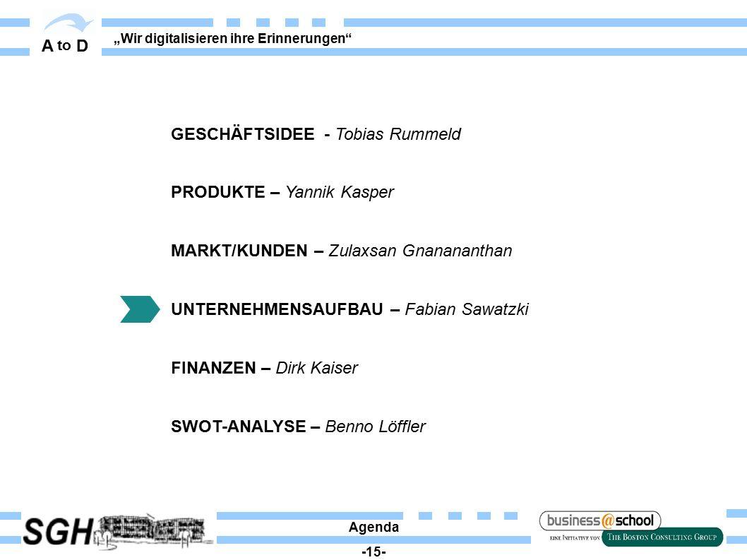 """A to D """"Wir digitalisieren ihre Erinnerungen"""" Agenda -15- GESCHÄFTSIDEE - Tobias Rummeld PRODUKTE – Yannik Kasper MARKT/KUNDEN – Zulaxsan Gnanananthan"""