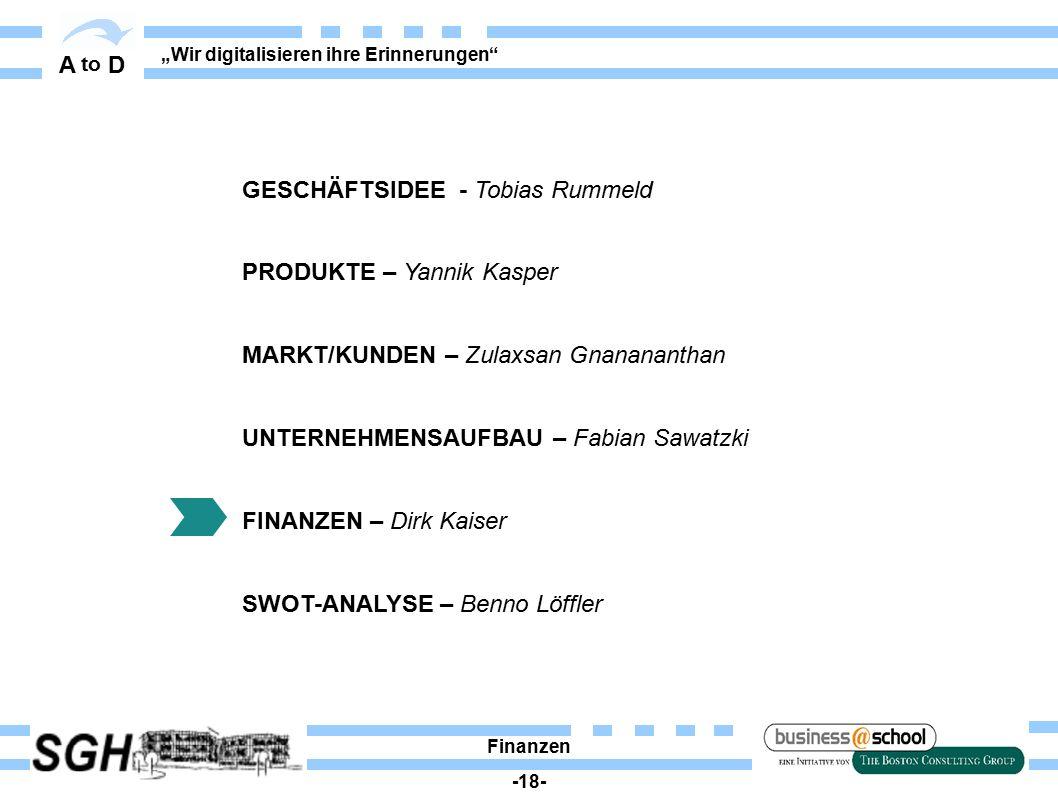 """A to D """"Wir digitalisieren ihre Erinnerungen"""" Finanzen -18- GESCHÄFTSIDEE - Tobias Rummeld PRODUKTE – Yannik Kasper MARKT/KUNDEN – Zulaxsan Gnanananth"""