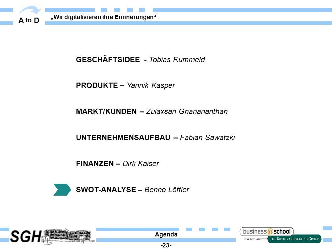 """A to D """"Wir digitalisieren ihre Erinnerungen"""" Agenda -23- GESCHÄFTSIDEE - Tobias Rummeld PRODUKTE – Yannik Kasper MARKT/KUNDEN – Zulaxsan Gnanananthan"""
