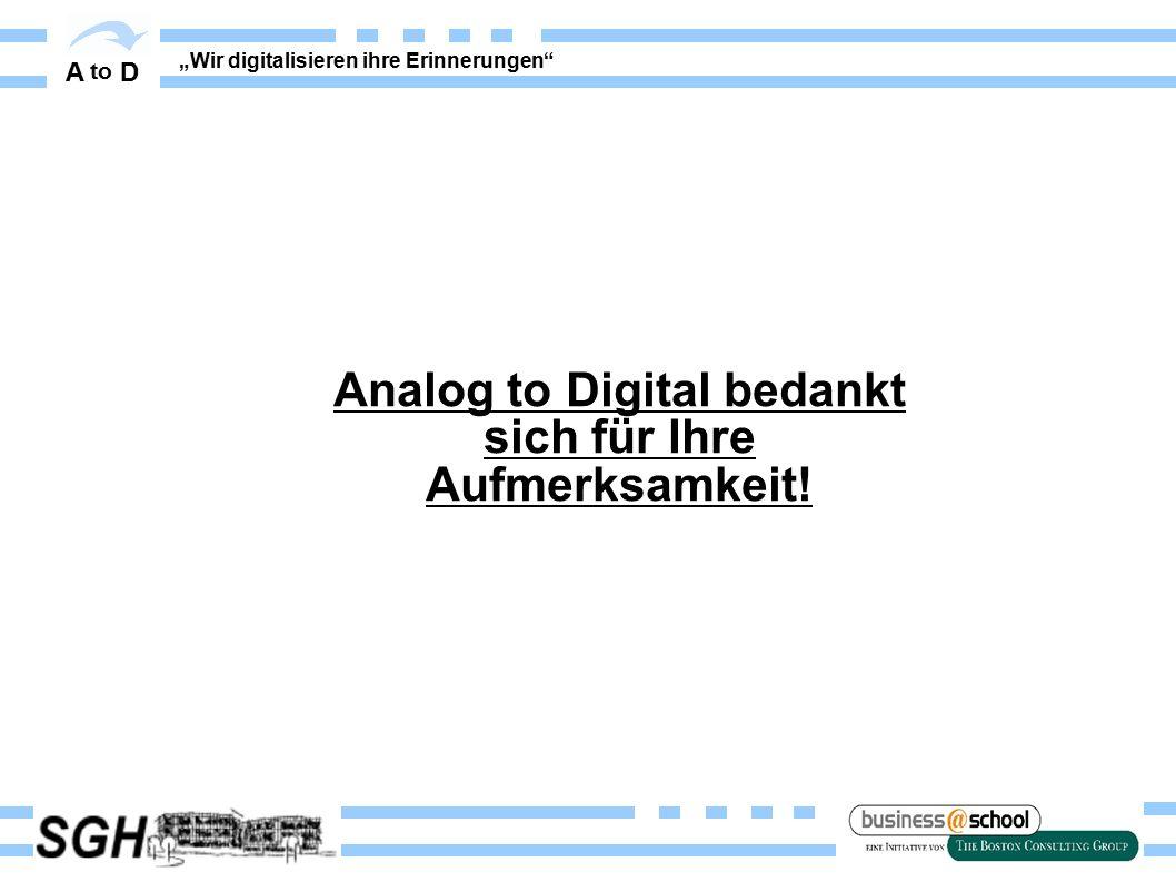 """A to D """"Wir digitalisieren ihre Erinnerungen Analog to Digital bedankt sich für Ihre Aufmerksamkeit!"""