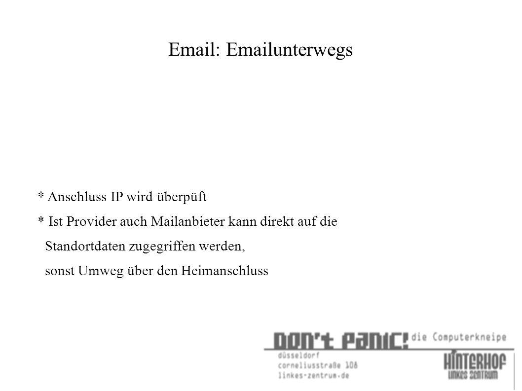 Email: Emailunterwegs * Anschluss IP wird überpüft * Ist Provider auch Mailanbieter kann direkt auf die Standortdaten zugegriffen werden, sonst Umweg über den Heimanschluss