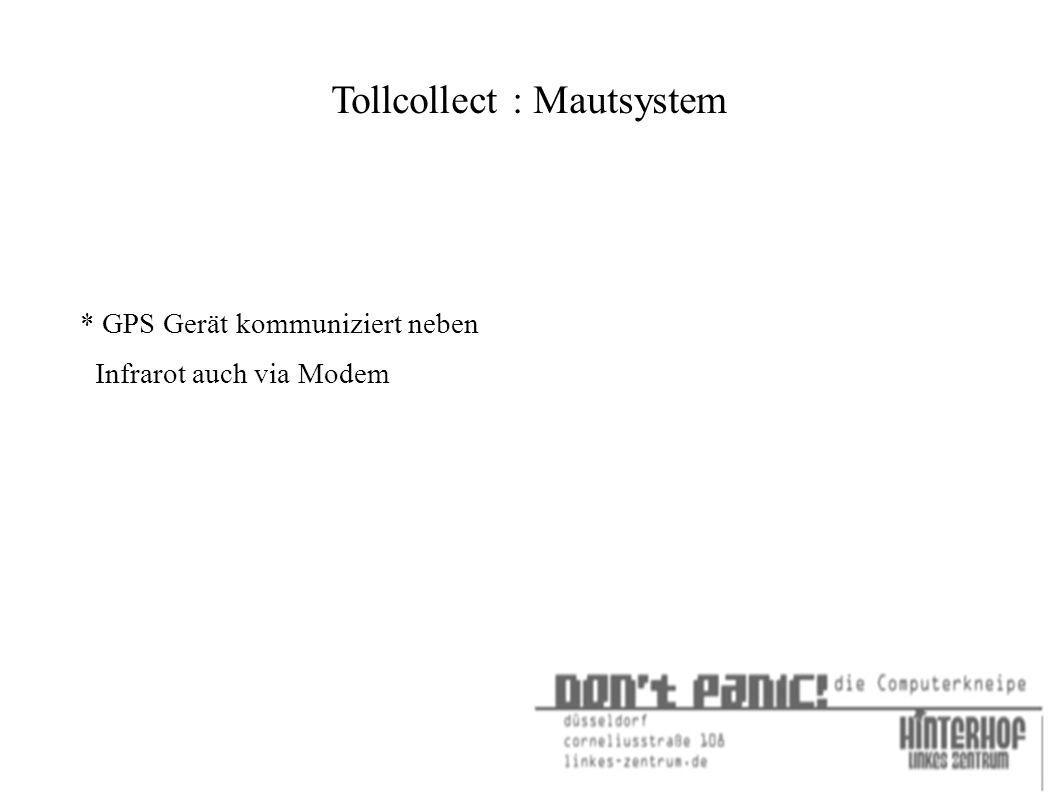 Tollcollect : Mautsystem * GPS Gerät kommuniziert neben Infrarot auch via Modem