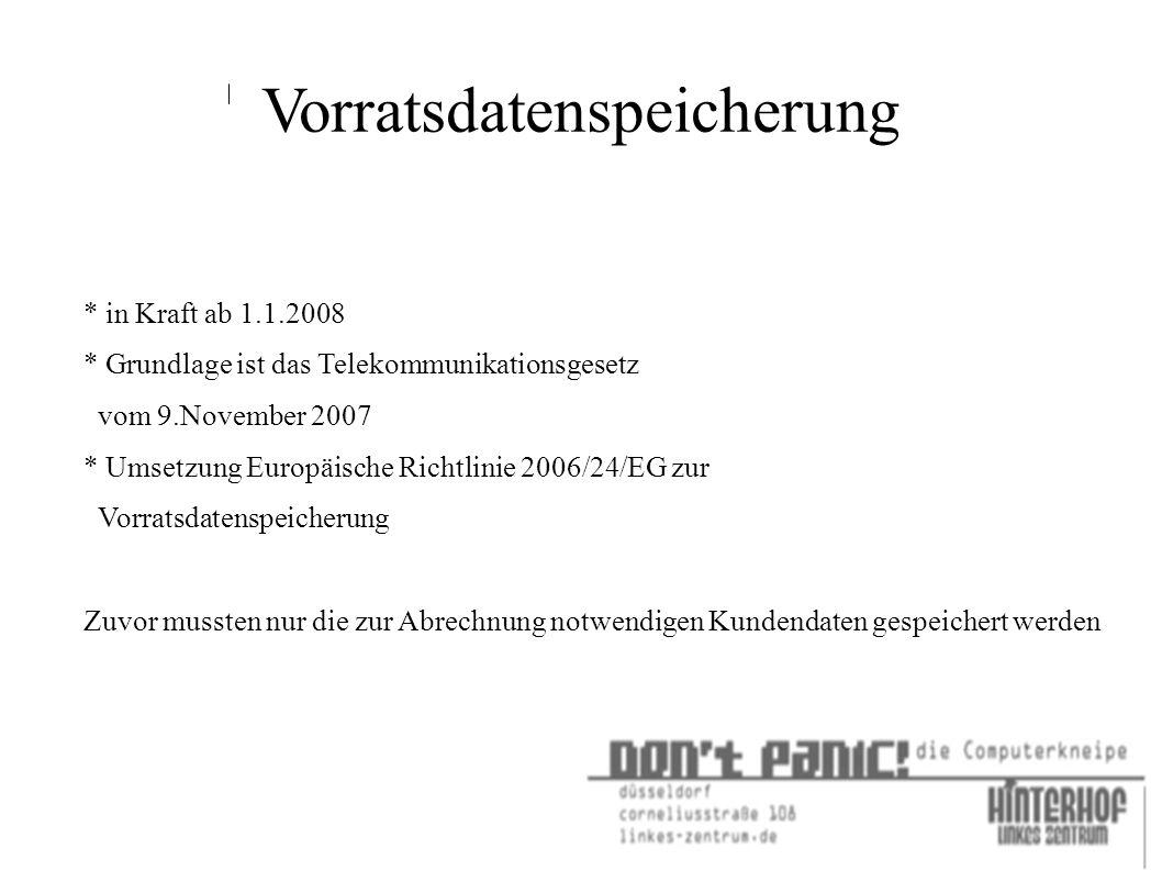* in Kraft ab 1.1.2008 * Grundlage ist das Telekommunikationsgesetz vom 9.November 2007 * Umsetzung Europäische Richtlinie 2006/24/EG zur Vorratsdatenspeicherung Zuvor mussten nur die zur Abrechnung notwendigen Kundendaten gespeichert werden