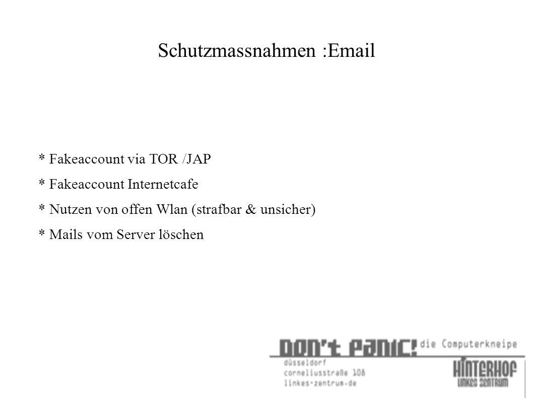Schutzmassnahmen :Email * Fakeaccount via TOR /JAP * Fakeaccount Internetcafe * Nutzen von offen Wlan (strafbar & unsicher) * Mails vom Server löschen