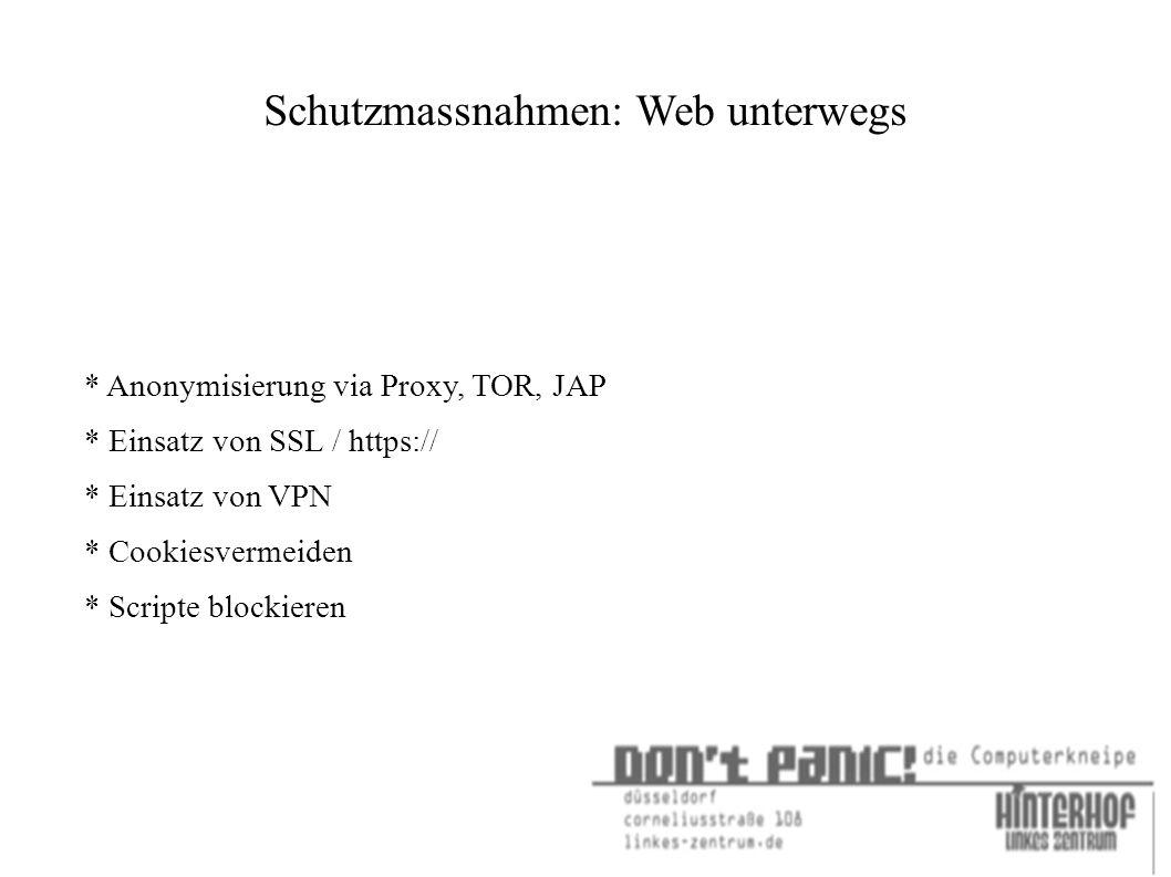 Schutzmassnahmen: Web unterwegs * Anonymisierung via Proxy, TOR, JAP * Einsatz von SSL / https:// * Einsatz von VPN * Cookiesvermeiden * Scripte blockieren