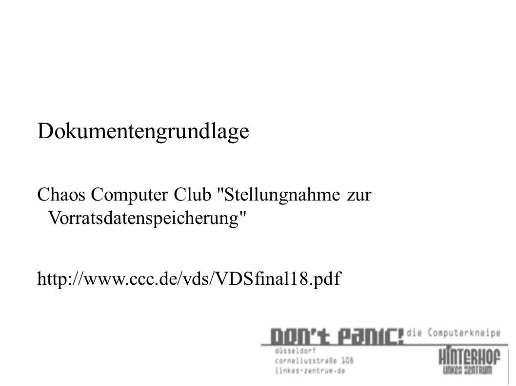 Dokumentengrundlage Chaos Computer Club Stellungnahme zur Vorratsdatenspeicherung http://www.ccc.de/vds/VDSfinal18.pdf