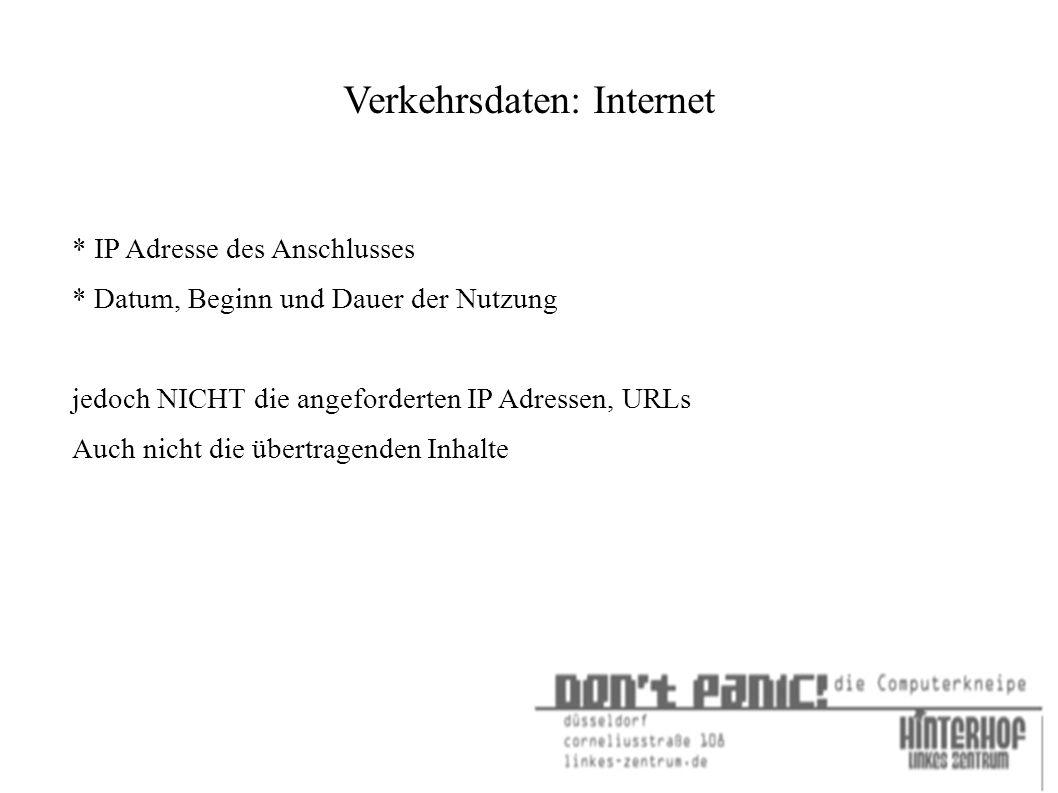 Verkehrsdaten: Internet * IP Adresse des Anschlusses * Datum, Beginn und Dauer der Nutzung jedoch NICHT die angeforderten IP Adressen, URLs Auch nicht die übertragenden Inhalte