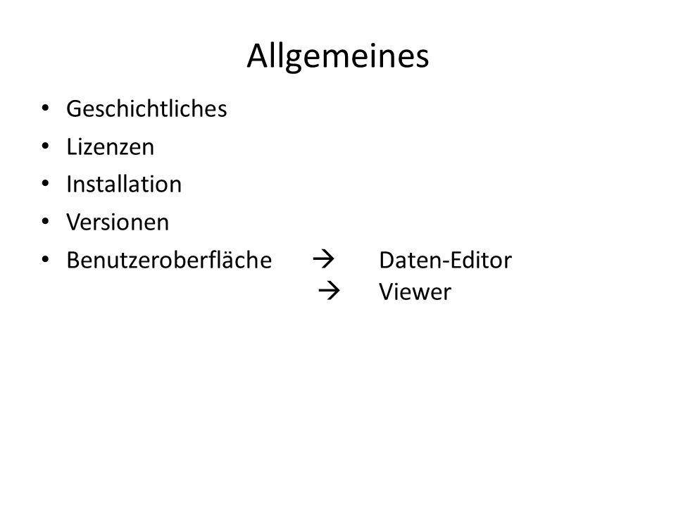 Allgemeines Geschichtliches Lizenzen Installation Versionen Benutzeroberfläche  Daten-Editor  Viewer