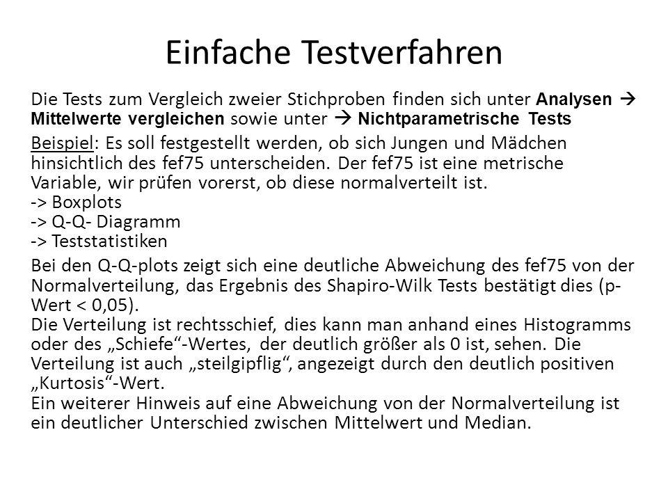 Einfache Testverfahren Die Tests zum Vergleich zweier Stichproben finden sich unter Analysen  Mittelwerte vergleichen sowie unter  Nichtparametrische Tests Beispiel: Es soll festgestellt werden, ob sich Jungen und Mädchen hinsichtlich des fef75 unterscheiden.