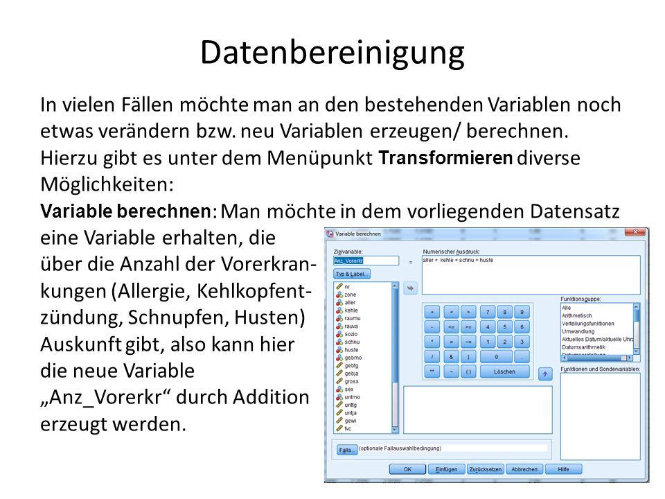 Datenbereinigung In vielen Fällen möchte man an den bestehenden Variablen noch etwas verändern bzw.